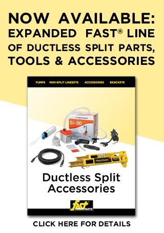 See the expanded new line of FAST Ductless Split Parts, Tools & Accessories.
