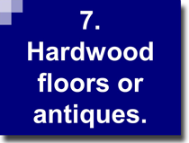 Hardwood floors or furniture.